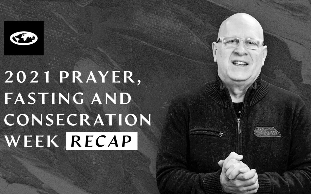 2021 Prayer, Fasting, and Consecration Week Recap